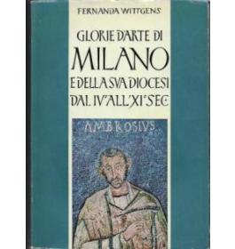 Glorie d'arte di Milano e della sua diocesi dal IV all'XI sec